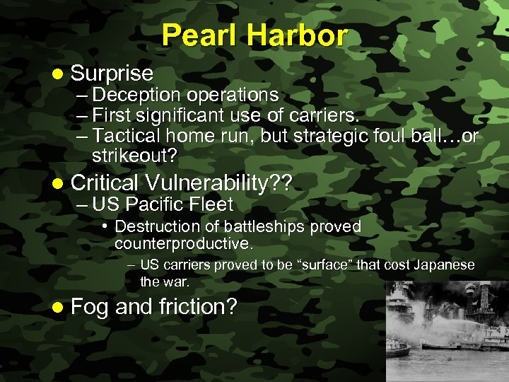 Slide 7 Pearl Harbor l Surprise – Deception operations – First significant use of
