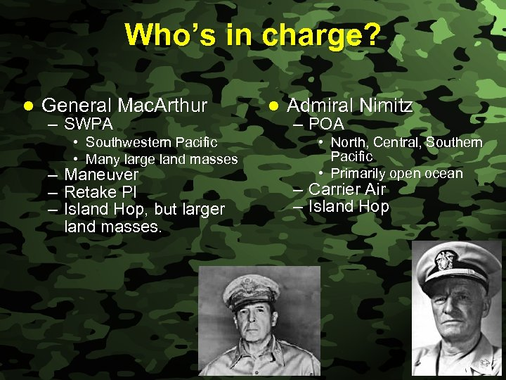 Slide 9 Who's in charge? l General Mac. Arthur – SWPA • Southwestern Pacific