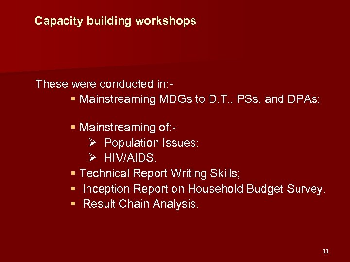 Capacity building workshops These were conducted in: § Mainstreaming MDGs to D. T. ,