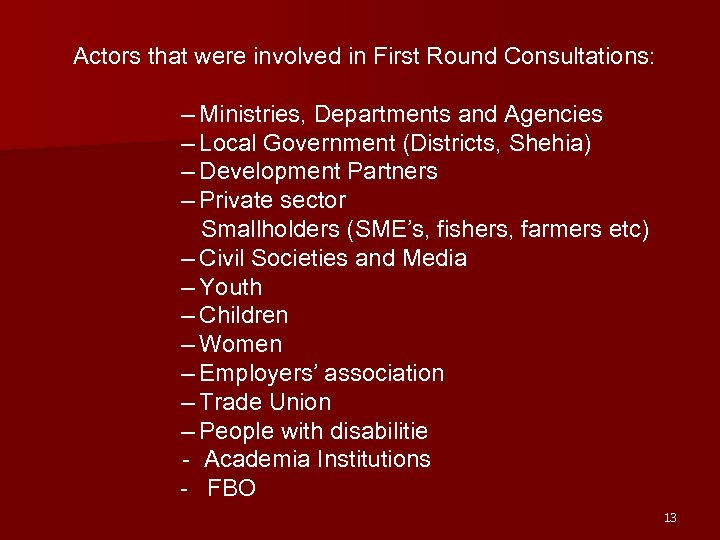 Actors that were involved in First Round Consultations: – Ministries, Departments and Agencies –