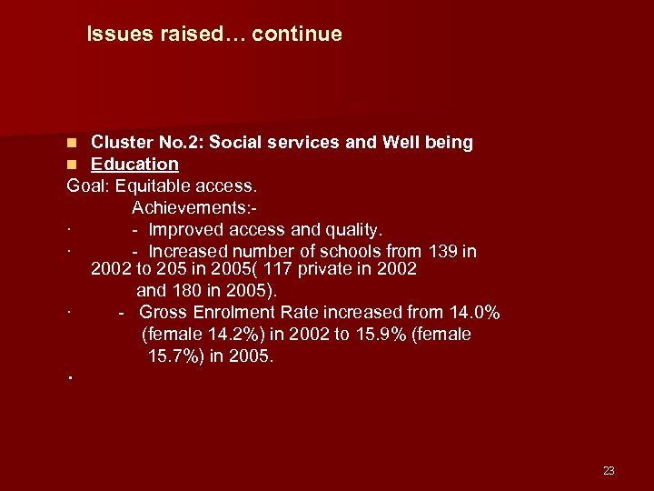 Issues raised… continue Cluster No. 2: Social services and Well being Education Goal: Equitable