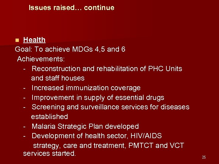 Issues raised… continue Health Goal: To achieve MDGs 4, 5 and 6 Achievements: -