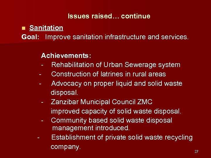 Issues raised… continue Sanitation Goal: Improve sanitation infrastructure and services. n Achievements: - Rehabilitation