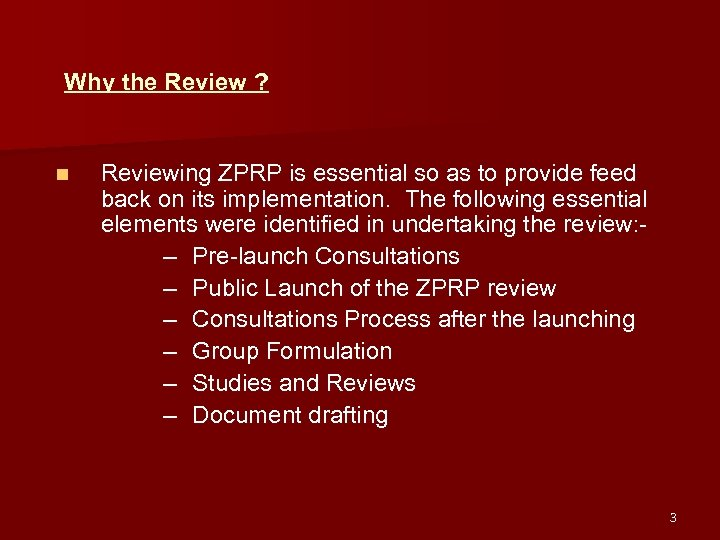 Why the Review ? n Reviewing ZPRP is essential so as to provide feed