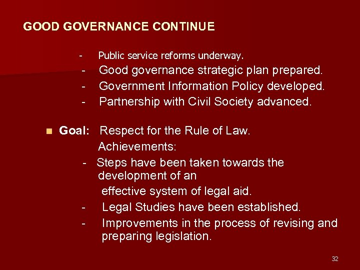 GOOD GOVERNANCE CONTINUE - Public service reforms underway. - Good governance strategic plan prepared.