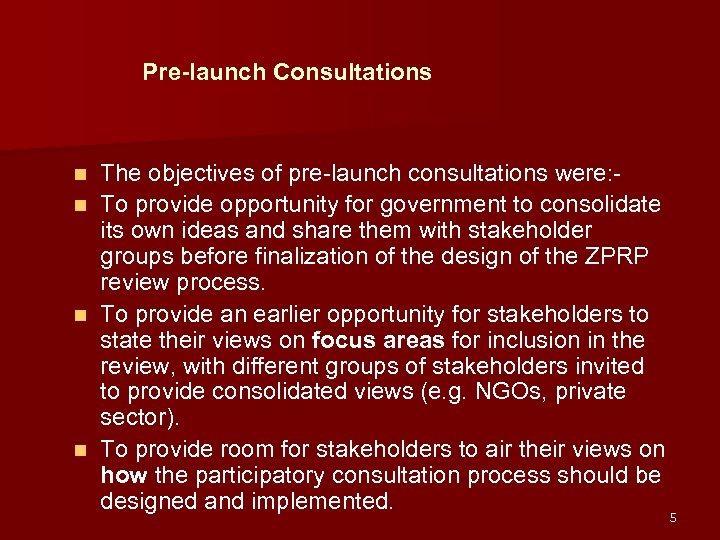 Pre-launch Consultations The objectives of pre-launch consultations were: n To provide opportunity for