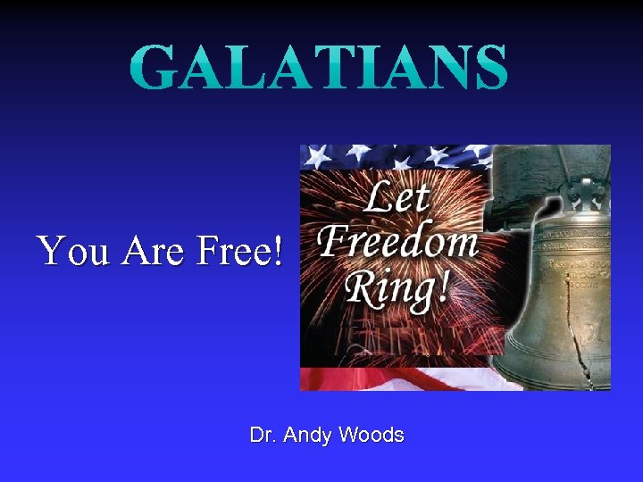 You Are Free! Dr. Andy Woods