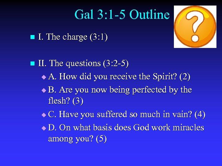 Gal 3: 1 -5 Outline n I. The charge (3: 1) n II. The