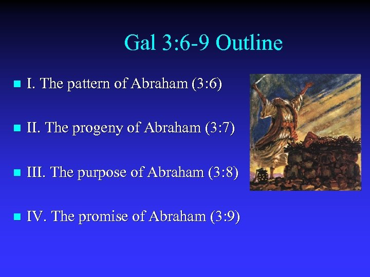 Gal 3: 6 -9 Outline n I. The pattern of Abraham (3: 6) n