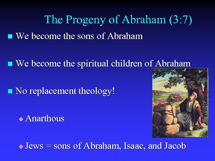 The Progeny of Abraham (3: 7) n We become the sons of Abraham n