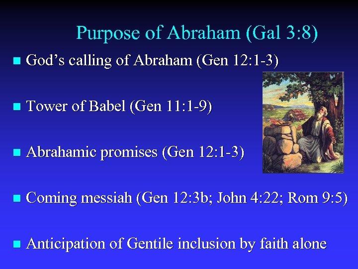 Purpose of Abraham (Gal 3: 8) n God's calling of Abraham (Gen 12: 1