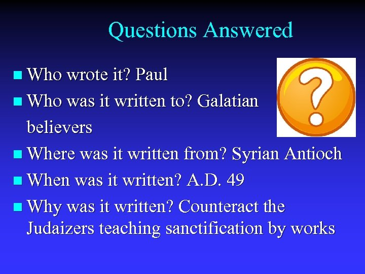 Questions Answered n Who wrote it? Paul n Who was it written to? Galatian
