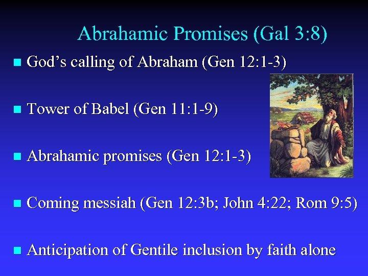 Abrahamic Promises (Gal 3: 8) n God's calling of Abraham (Gen 12: 1 -3)