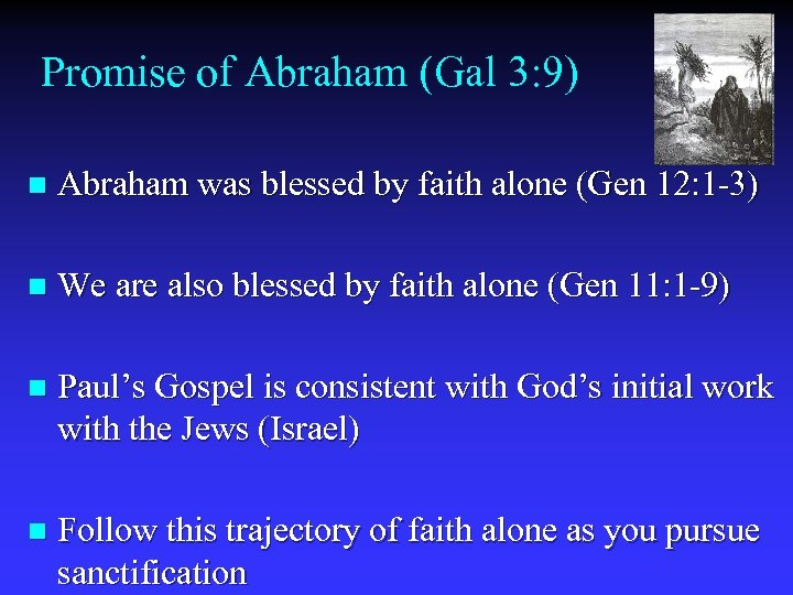 Promise of Abraham (Gal 3: 9) n Abraham was blessed by faith alone (Gen