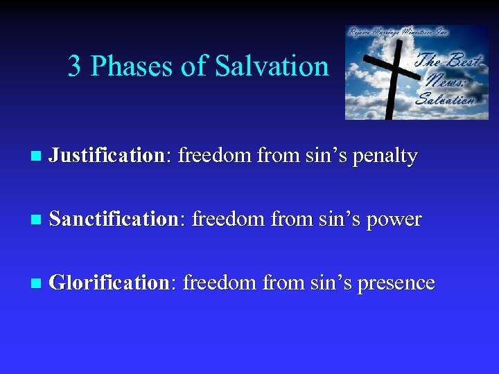 3 Phases of Salvation n Justification: freedom from sin's penalty n Sanctification: freedom from