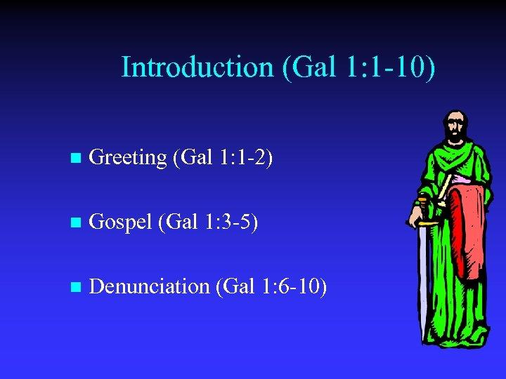 Introduction (Gal 1: 1 -10) n Greeting (Gal 1: 1 -2) n Gospel (Gal