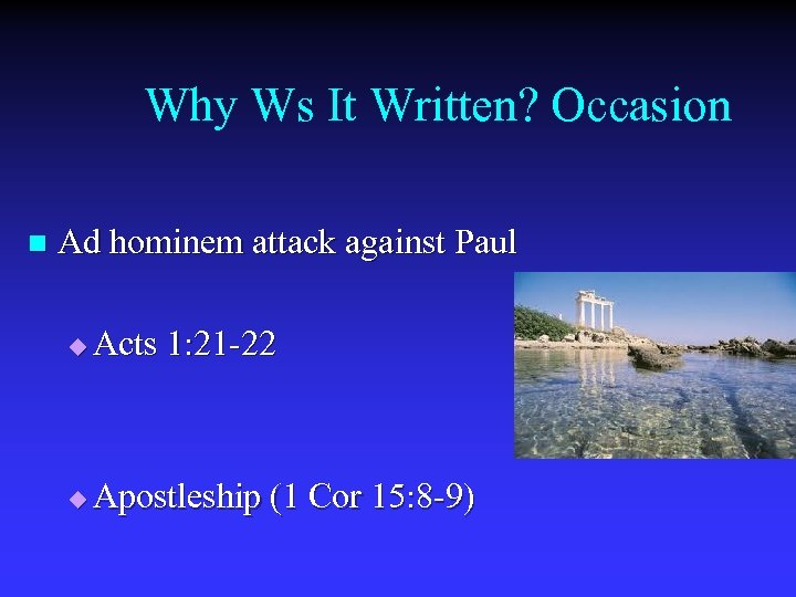 Why Ws It Written? Occasion n Ad hominem attack against Paul u Acts 1: