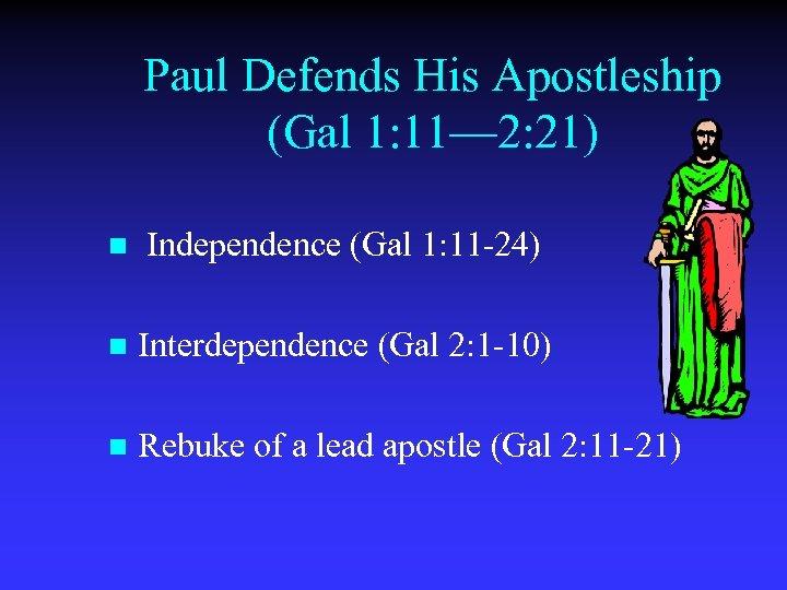 Paul Defends His Apostleship (Gal 1: 11— 2: 21) n Independence (Gal 1: 11