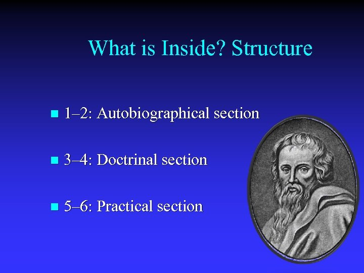 What is Inside? Structure n 1– 2: Autobiographical section n 3– 4: Doctrinal section