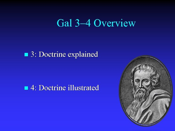 Gal 3‒ 4 Overview n 3: Doctrine explained n 4: Doctrine illustrated