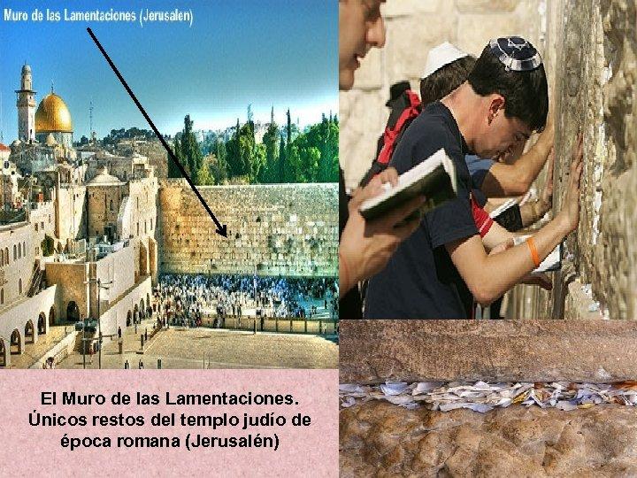 El Muro de las Lamentaciones. Únicos restos del templo judío de época romana (Jerusalén)