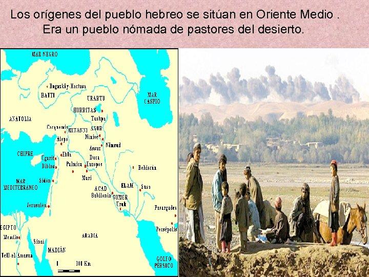 Los orígenes del pueblo hebreo se sitúan en Oriente Medio. Era un pueblo nómada