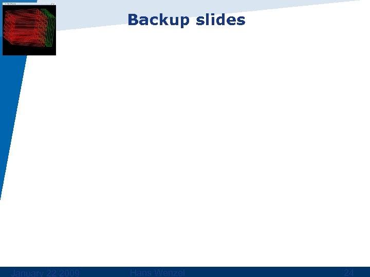 Backup slides January 22 2009 Hans Wenzel 24