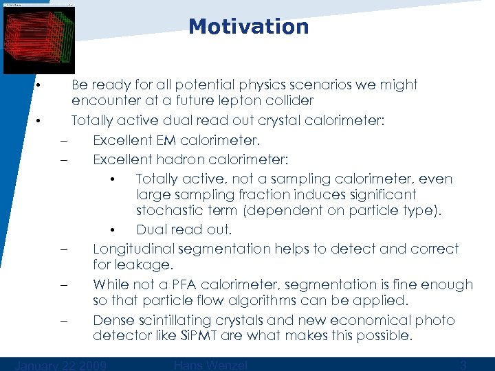 Motivation • • – – – Be ready for all potential physics scenarios we