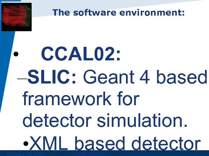 The software environment: • CCAL 02: –SLIC: Geant 4 based framework for detector simulation.
