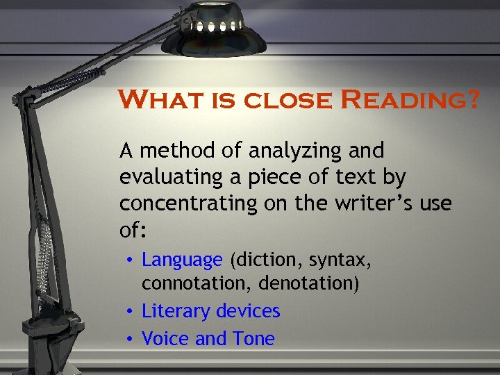 What is close Reading? A method of analyzing and evaluating a piece of text