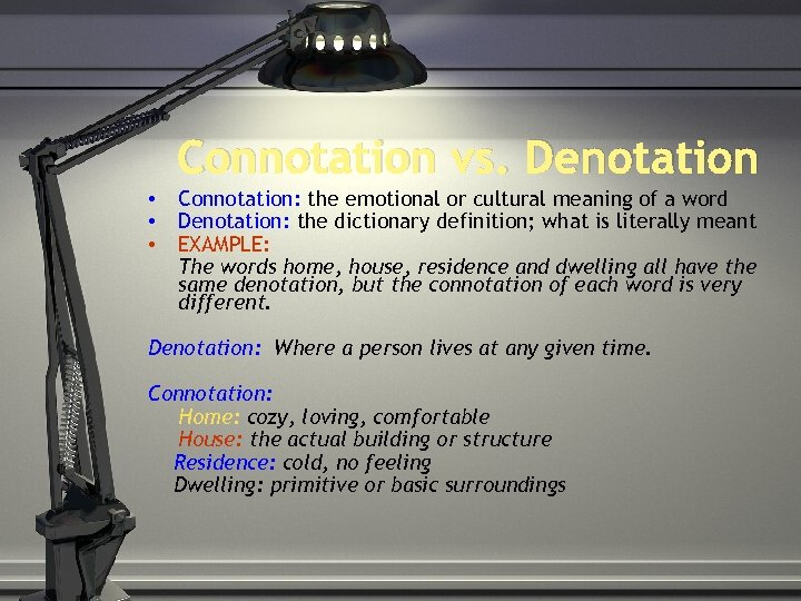 Connotation vs. Denotation • • • Connotation: the emotional or cultural meaning of a