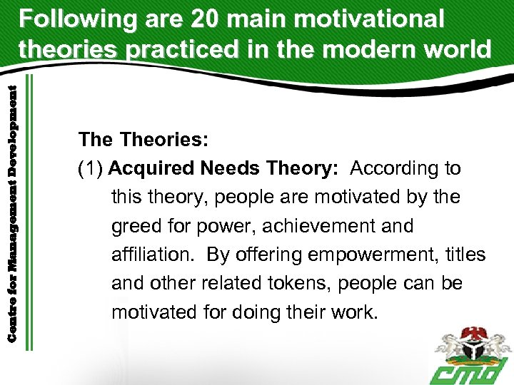 Centre for Management Development Following are 20 main motivational theories practiced in the modern