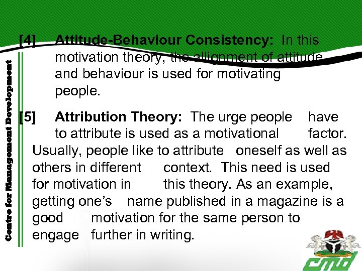 Centre for Management Development [4] [5] Attitude-Behaviour Consistency: In this motivation theory, the allignment