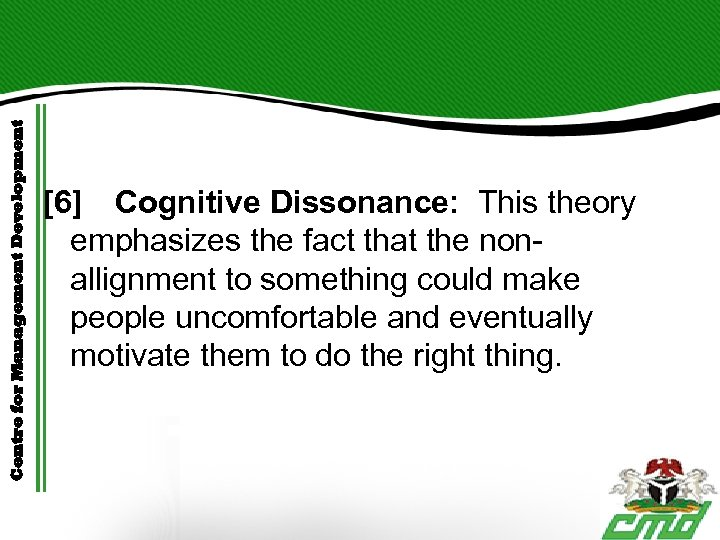 Centre for Management Development [6] Cognitive Dissonance: This theory emphasizes the fact that the