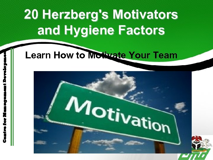 Centre for Management Development 20 Herzberg's Motivators and Hygiene Factors Learn How to Motivate