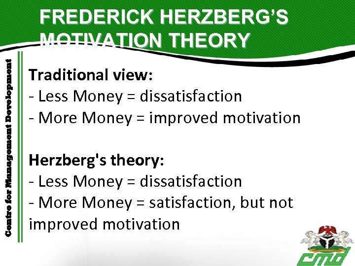 Centre for Management Development FREDERICK HERZBERG'S MOTIVATION THEORY Traditional view: - Less Money =