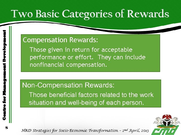Centre for Management Development Two Basic Categories of Rewards 8 Compensation Rewards: Those given