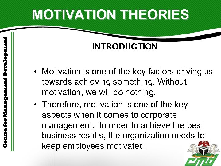 Centre for Management Development MOTIVATION THEORIES INTRODUCTION • Motivation is one of the key