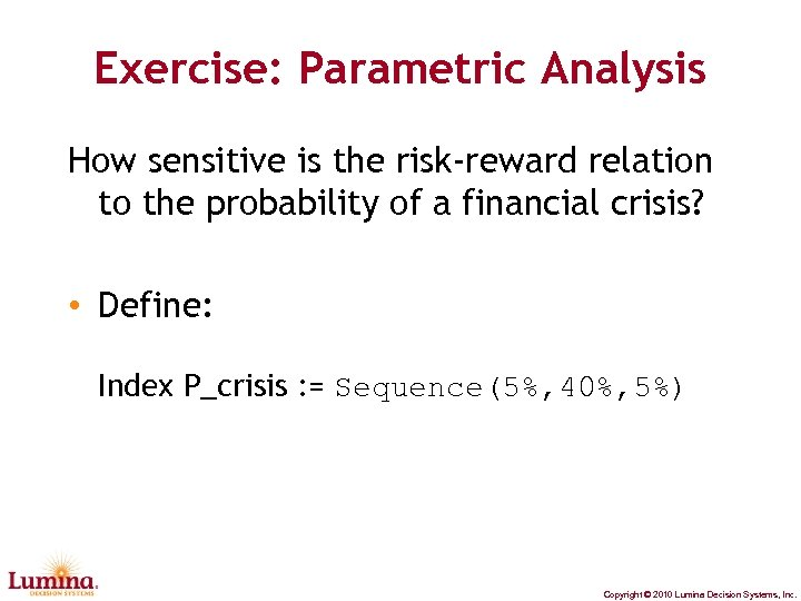 Exercise: Parametric Analysis How sensitive is the risk-reward relation to the probability of a