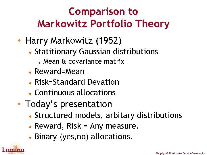 Comparison to Markowitz Portfolio Theory • Harry Markowitz (1952) Statitionary Gaussian distributions Mean &