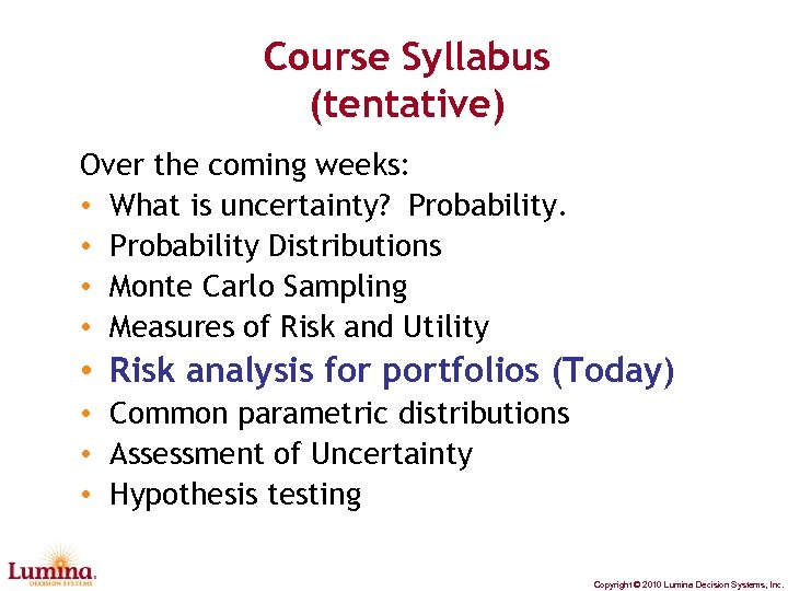 Course Syllabus (tentative) Over the coming weeks: • What is uncertainty? Probability. • Probability