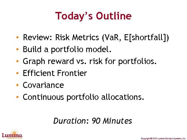 Today's Outline • • • Review: Risk Metrics (Va. R, E[shortfall]) Build a portfolio