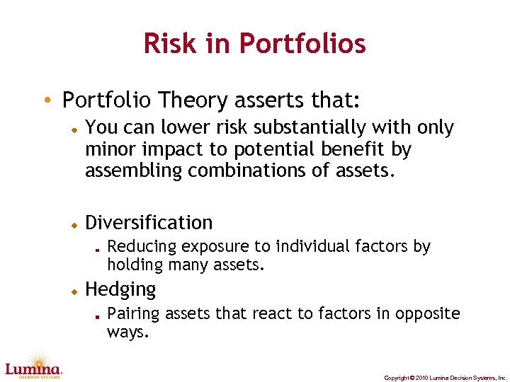 Risk in Portfolios • Portfolio Theory asserts that: You can lower risk substantially with