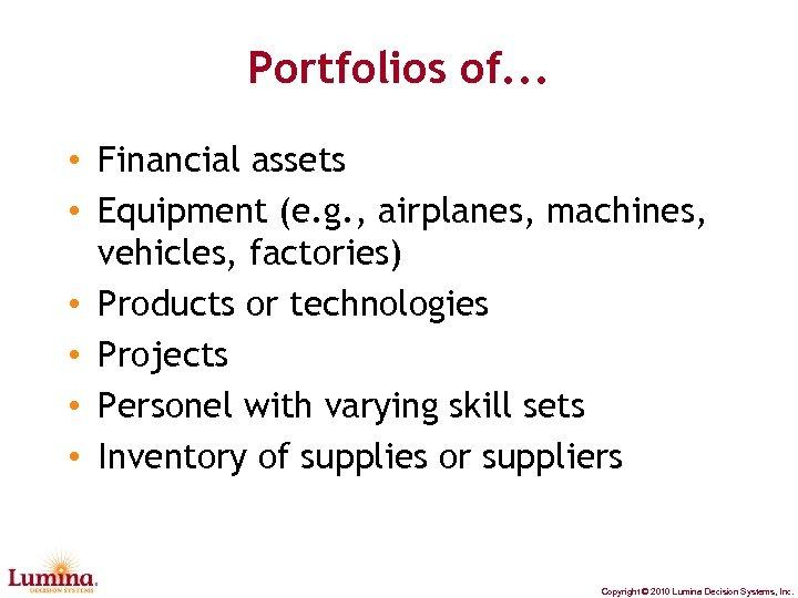 Portfolios of. . . • Financial assets • Equipment (e. g. , airplanes, machines,