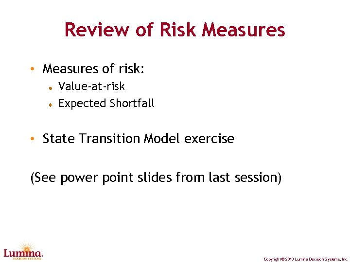 Review of Risk Measures • Measures of risk: Value-at-risk Expected Shortfall • State Transition