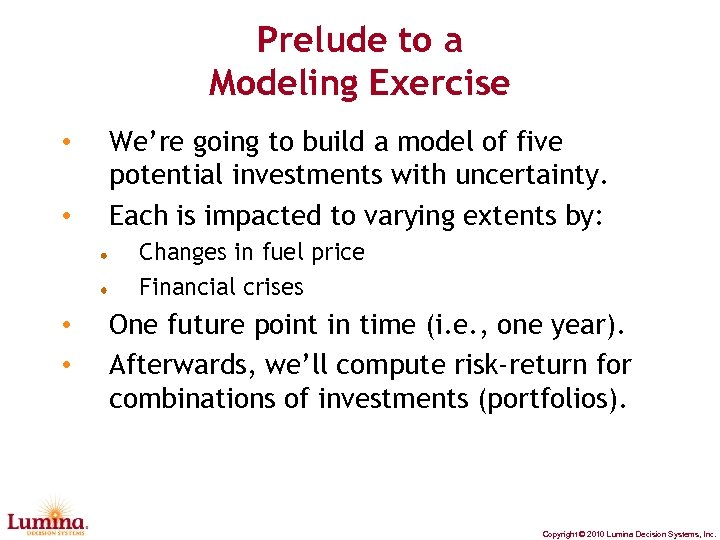 Prelude to a Modeling Exercise • • We're going to build a model of