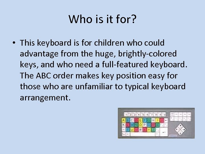 Who is it for? • This keyboard is for children who could advantage from