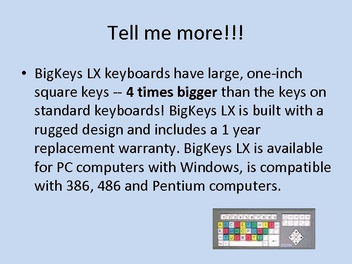 Tell me more!!! • Big. Keys LX keyboards have large, one-inch square keys --
