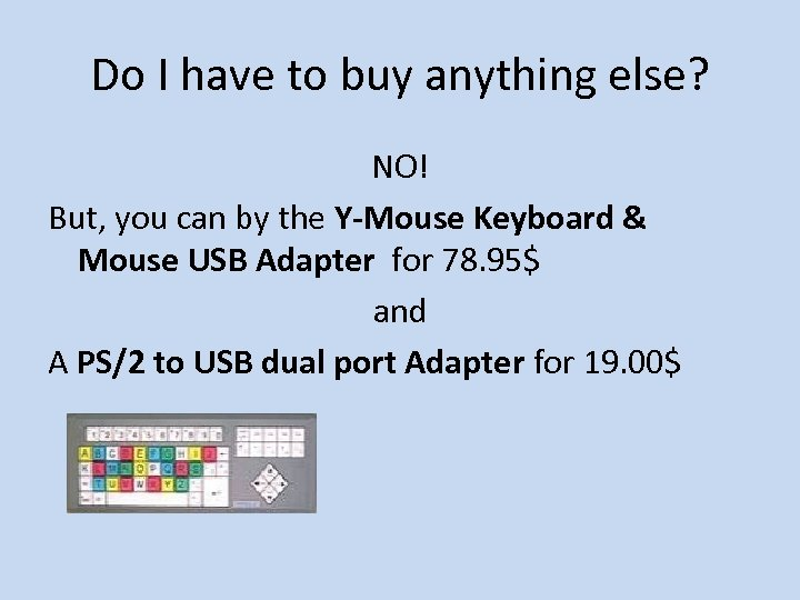 Do I have to buy anything else? NO! But, you can by the Y-Mouse