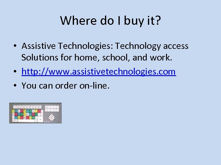 Where do I buy it? • Assistive Technologies: Technology access Solutions for home, school,
